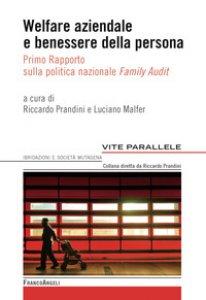 Copertina di 'Welfare aziendale e benessere della persona. Primo rapporto sulla politica nazionale «Family Audit»'