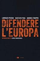 Difendere l'Europa - Pecchi Lorenzo, Piga Gustavo, Truppo Andrea