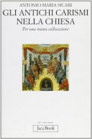 Gli antichi carismi della Chiesa. Per una nuova collocazione - Sicari Antonio M.