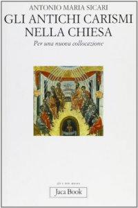 Copertina di 'Gli antichi carismi della Chiesa. Per una nuova collocazione'