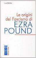 Le origini del fascismo di Ezra Pound - Gallesi Luca