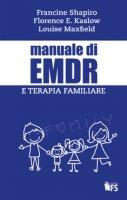 Manuale di EMDR e terapia familiare - Shapiro Francine, Kaslow Florence W., Maxfield Louise