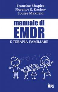 Copertina di 'Manuale di EMDR e terapia familiare'