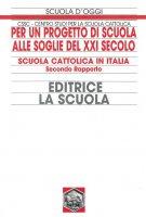 Per un progetto di scuola alle soglie del XXI secolo. Scuola cattolica in Italia. Secondo rapporto - CSSC