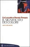 Il significato dei colori nelle civiltà antiche - Luzzatto Lia, Pompas Renata