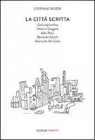 La città scritta. Carlo Aymonino, Vittorio Gregotti, Aldo Rossi, Bernardo Secchi, Giancarlo De Carlo - Boeri Stefano