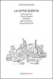 Copertina di 'La città scritta. Carlo Aymonino, Vittorio Gregotti, Aldo Rossi, Bernardo Secchi, Giancarlo De Carlo'