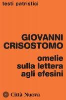 Omelie sulla Lettera agli Efesini - Giovanni Crisostomo (san)