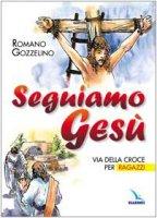 Seguiamo Gesù. Via della Croce per ragazzi - Gozzelino Romano