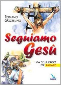 Copertina di 'Seguiamo Gesù. Via della Croce per ragazzi'
