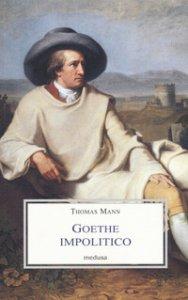 Copertina di 'Goethe impolitico'