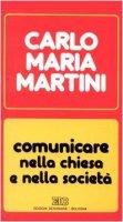 Comunicare nella Chiesa e nella società. Lettere, discorsi, interventi (1990) - Martini Carlo M.