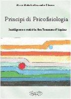 Principi di psicofisiologia. Intelligenza e realtà in san Tommaso d'Aquino - Ghiozzi Mario M.