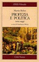 Profezia e politica. Sette saggi - Buber Martin