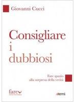Consigliare i dubbiosi - Giovanni Cucci