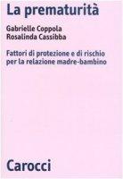 La prematurità. Fattori di protezione e di rischio per la relazione madre-bambino - Coppola Gabrielle,  Cassibba Rosalinda
