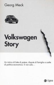 Copertina di 'Volkswagen story. Un intrico di lotte di potere, dispute di famiglia e scelte di politica economica. E non solo...'
