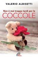Non � mai troppo tardi per le coccole - Valerio Albisetti