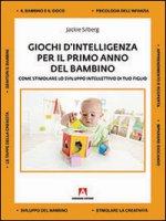 Giochi d'intelligenza per il primo anno del bambino. Come sviluppare lo sviluppo intellettivo di tuo figlio - Silberg Jackie