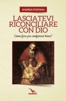 Lasciatevi riconciliare con Dio - Andrea Fontana