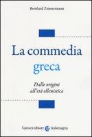 La commedia greca. Dalle origini all'età ellenistica - Zimmermann Bernhard