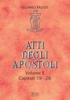 Atti degli apostoli. Volume 3. Capitoli 19-28 - Silvano Fausti