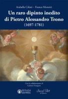 Un raro dipinto inedito di Pietro Alessandro Trono (1697-1781) - Arabella Cifani, Franco Monetti