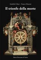 Trionfo della morte. Lo specchio della vita umana (1627). Capolavoro del pittore Giovanni Battista della Rovere. (Il) - Arabella Cifani , Franco Monetti