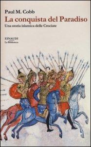 Copertina di 'La conquista del Paradiso. Una storia islamica delle Crociate'