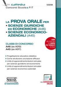 Copertina di 'La prova orale per Scienze giuridiche ed economiche (A46), Scienze economico aziendali (A45). Classi di concorso A46 (ex A019) A45 (ex A017). Con espansione online'