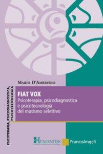 Copertina di 'Fiat vox. Psicoterapia, psicodiagnostica e psicotecnologia del mutismo selettivo'