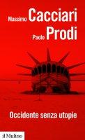 Occidente senza utopie - Massimo  Cacciari, Paolo Prodi