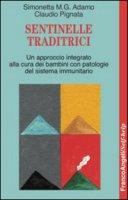 Sentinelle traditrici. Un approccio integrato alla cura dei bambini con patologie del sistema immunitario - Adamo Simonetta M., Pignata Claudio