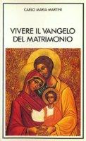 Vivere il Vangelo del matrimonio - Carlo M. Martini