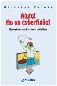 Copertina di 'Aiuto! Ho un cyberfiglio! Manuale per genitori persi nella Rete'