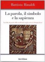 La parola, il simbolo e la sapienza - Rinaldi Battista