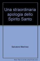 Una straordinaria apologia dello Spirito Santo - Martinez Salvatore