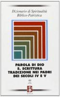 Dizionario di spiritualità biblico-patristica / Parola di Dio. S. Scrittura. Tradizione nei padri dei secoli IV e V