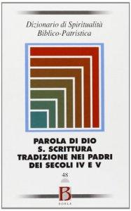Copertina di 'Dizionario di spiritualità biblico-patristica / Parola di Dio. S. Scrittura. Tradizione nei padri dei secoli IV e V'