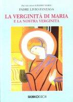 La verginità di Maria e la nostra verginità - Fanzaga Livio