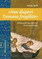 «Non disperi l'umana fragilità». Il dramma dell'uomo negli scritti di san Gregorio Magno - Antonio Nicola