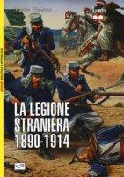 La legione straniera 1890-1914 - Windrow Martin