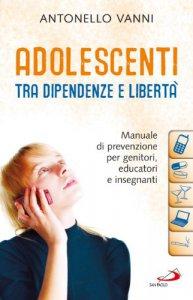 Copertina di 'Adolescenti tra dipendenze e libertà'