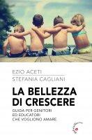 La bellezza di crescere - Ezio Aceti, Stefania Cagliani
