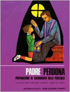 Copertina di 'Padre, perdona. Testo per il fanciullo. Preparazione al sacramento della penitenza'