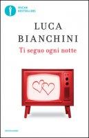 Ti seguo ogni notte - Bianchini Luca