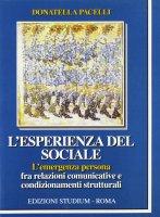 L' esperienza del sociale. L'emergenza persona fra relazioni comunicative e condizionamenti strutturali - Pacelli Donatella