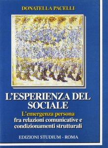 Copertina di 'L' esperienza del sociale. L'emergenza persona fra relazioni comunicative e condizionamenti strutturali'