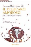 Il pellicano amoroso - Francesco Maria Marino
