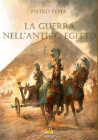 La guerra nell'antico Egitto - Testa Pietro